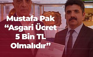Mustafa Pak: Asgari Ücret 5 Bin Lira, Emeklilik Yaşı 50 Olmalı