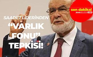 Saadet Partisi Genel Başkanı Karamollaoğlu'ndan 'Varlık Fonu' Açıklaması