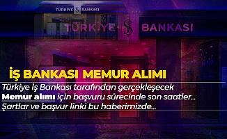 Türkiye İş Bankası Memur Alımı Başvurusu için Son Saatlere Girildi!