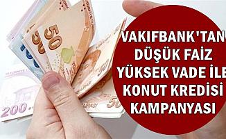 Vakıfbank Düşük Faiz Yüksek Vade ile Konut Kredisi Veriyor-İşte Başvuru ve Geri Ödeme Miktarı