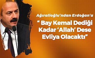 Yavuz Ağıralioğlu: Tayyip Bey , 'Bay Kemal' Dediği Kadar 'Allah' Dese Evliya Olacaktı