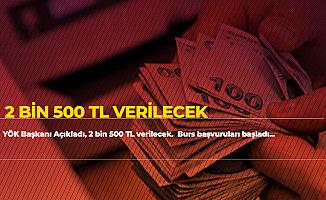 YÖK Başkanı Açıkladı! 3Bin 500 TL'ye Kadar Burs Verilecek
