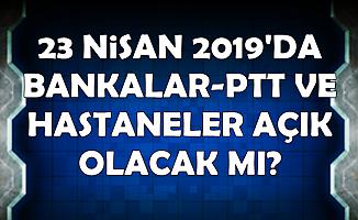 23 Nisan Salı Günü Bankalar, PTT ve Hastaneler Açık mı?