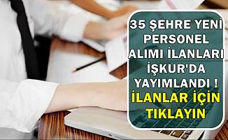 35 Şehre Personel Alımı İçin İŞKUR'da İlanlar Bugün Yayımlandı
