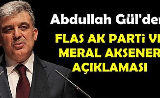 Abdullah Gül'den Flaş AK Parti ve Meral Akşener Açıklaması