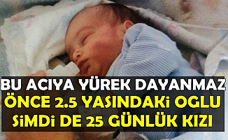 Bu Acıya Yürek Dayanmaz: Önce 2.5 Yaşındaki Oğlu Şimdi 25 Aylık Kızı..