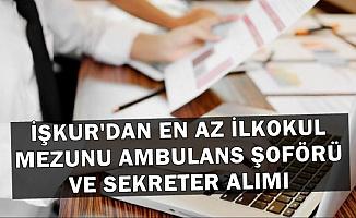 İŞKUR'dan En Az İlkokul Mezunu 181 Sekreter ve Ambulans Şoförü Alımı