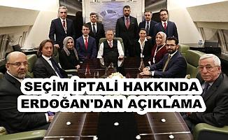 Erdoğan'dan Flaş Seçim İptali Açıklaması