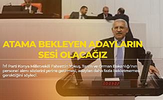 Fahrettin Yokuş: 'Tarım Bakanlığı Memur Alımı Sözünün Takipçisi Olacağız'