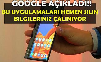 Google Uyardı: Bu Uygulamaları Hemen Telefonunuzdan Silin
