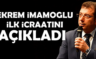 İBB Başkanı Ekrem İmamoğlu İlk İcraatını Açıkladı