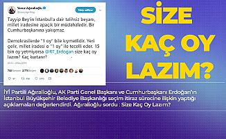 İYİ Parti'li Yavuz Ağıralioğlu'ndan Erdoğan'a : Size Kaç Oy Lazım ?