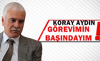 """İYİ Partili Koray Aydın: """"Görevimin Başındayım"""""""