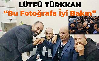 İYİ Partili Lütfü Türkkan : Bu Fotoğraftan Zarar Görecek Kişi Cumhurbaşkanı Erdoğan