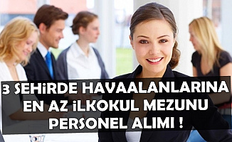 İzmir, Muğla ve İstanbul Havalimanına En Az İlkokul Mezunu Personel Alımı