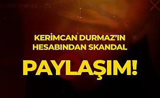 Kerimcan Durmaz'ın 3.1 Milyon Takipçili Hesabından Skandal Paylaşım! - Kerimcan'dan İlk Açıklama