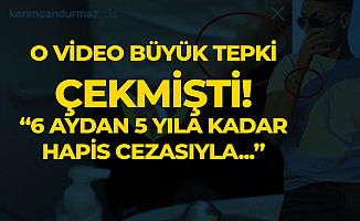 Kerimcan Durmaz'ın 3.1 Milyon Takipçili Hesabından Paylaşılan Video Tepki Çekmişti! 'Hapse Girebilir'