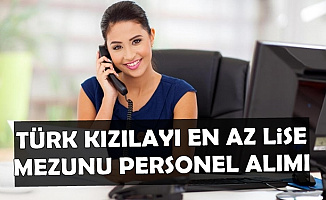 Kızılay KPSS'siz En Az Lise Mezunu Personel Alımı İlanı Yayımlandı (Dil Şartı Var)
