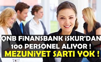 QNB Finansbank İŞKUR'dan Mezuniyet Şartsız 100 Personel Alıyor