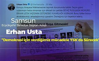 Samsun Büyükşehir Belediye Başkan Adayı Erhan Usta: Mücadelemiz Sürecek