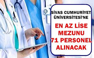 Sivas Cumhuriyet Üniversitesi En Az Lise Mezunu 71 Personel Alımı İlanı Yayımladı