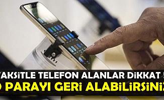 Taksitle Telefon Alan Vatandaşlar Dikkat: O Parayı Geri Alabilirsiniz