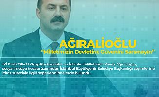 Yavuz Ağıralioğlu: Milletimizin Devletine İtimadını ve Sandığa Güvenini Sarsmayın