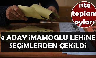 4 Aday İmamoğlu Lehine Seçimlerden Çekildi-İşte Toplam Oy Oranları