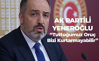 AK Parti İstanbul Milletvekili Mustafa Yeneroğlu: Tuttuğumuz Oruç Bizi Kurtarmayabilir