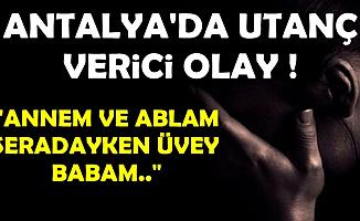 Antalya'da Utanç Verici Olay: Ortaokul Öğrencisi Üvey Kızının..