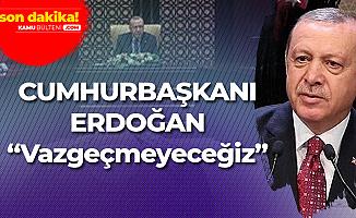Cumhurbaşkanı Erdoğan Reform Eylem Grubu Toplantısında : Vazgeçmeyeceğiz