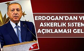 Erdoğan'dan Yeni Askerlik Sistemi Açıklaması: İşte Kalıcı Bedelli ve Tek Tip Askerlik Tarihi