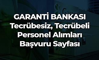 Garanti Bankası Personel Alımları (Deneyimsiz - Yeni Mezun, Deneyimli, Staj) Başvuru Sayfası