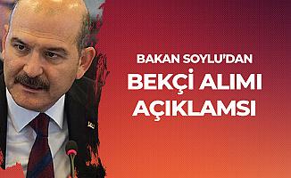 İçişleri Bakanı Süleyman Soylu'dan Bekçi Alımı Açıklaması
