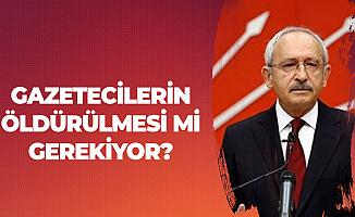 Kemal Kılıçdaroğlu: Gazetecilerin Öldürülmesi Mi Gerekiyor?