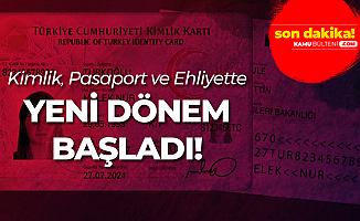 Kimlik, Ehliyet ve Pasaport Alacaklar Dikkat! Yeni Dönem Başladı