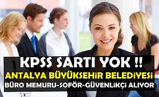 KPSS Şartı Yok: Antalya Belediyesi Büro Memuru Şoför ve Güvenlik Görevlisi Alımı
