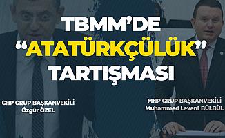 Mecliste CHP'li ve MHP'li Miletvekilleri Arasında 'Atatürk' Tartışması