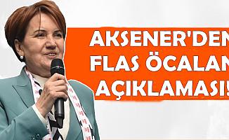 Meral Akşener'den Flaş Öcalan Açıklaması