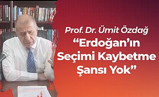 Prof. Dr. Ümit Özdağ: Erdoğan'ın Bu Seçimleri Kaybetme Şansı Yok
