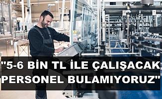 """Şirketten Açıklama: """"5-6 Bin TL Maaşla Çalışacak Personel Bulamıyoruz"""""""