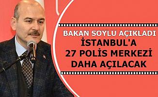 Süleyman Soylu Açıkladı: İstanbul'a 27 Polis Merkezi