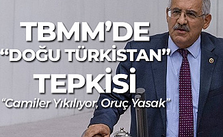 TBMM'de Doğu Türkistan Tepkisi : Müslüman Türkler Oruç Dahi Tutamıyor, Camiler Yıkılıyor