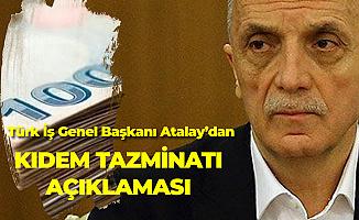 Türk İş Genel Başkanı'ndan 'Kıdem Tazminatı' Çıkışı: İşçi Daha Fazla Huzursuz Edilmesin