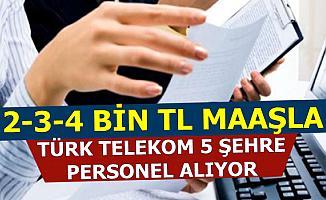 Türk Telekom 2-4 Bin TL Maaşla 5 Şehre Personel Alımı Yapıyor-İŞKUR-Kariyer İlanları