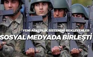 Yeni Askerlik Sistemi için Gençlerin Bekleyişi Sürüyor! Sosyal Medyada Birleştiler