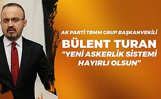 AK Parti Grup Başkanvekili Bülent Turan'dan 'Yeni Askerlik Sistemi' Konuşması: Tüm Milletimize Hayırlı Olmasını Temenni Ediyoruz