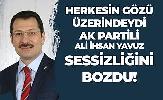AK Partili Ali İhsan Yavuz Sessizliğini Bozdu : İstanbulu Kazanmak Çok Önemliydi, Ancak...