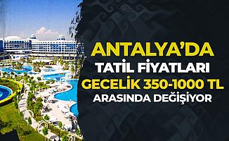 Antalya'da Her Şey Dahil Otellerde Fiyatlar 350 TL ile 1000 TL arasında Değişiyor