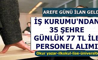 Arefe Günü İSKUR'da Yayımlandı: 35 Şehre 77 TL ile Personel Alımı